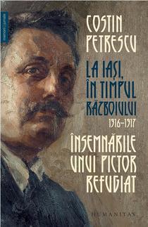Însemnările unui pictor refugiat. La Iași, în timpul războiului, 1916–1917 de Costin Petrescu
