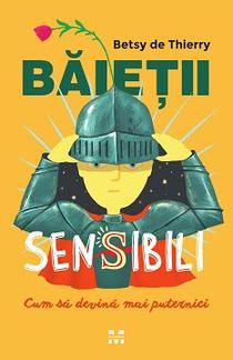 Băieții sensibili:cum să devină mai puternici, de Betsy de Thierry