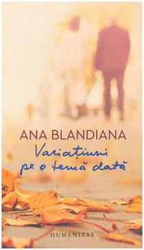 Ana Blandiana: Variațiuni pe o temă dată