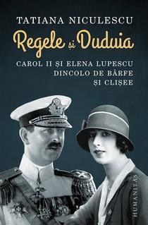 Regele și Duduia. Carol II și Elena Lupescu dincolo de bârfe și clișee