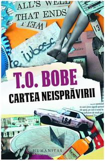 Cartea neisprăvirii, de T.O. Bobe