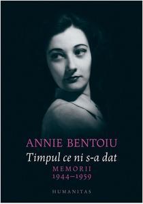 Annie Bentoiu: Timpul ce ni s-a dat. 1944–1959