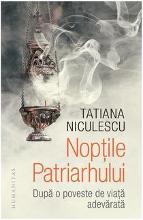 Nopțile Patriarhului. După o poveste de viață adevărată, de Tatiana Niculescu