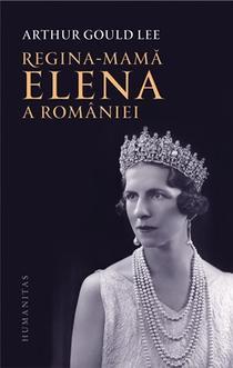 Regina-mamă Elena a României O biografie autorizată