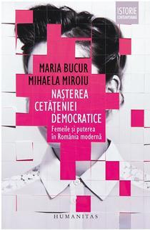 Nașterea cetățeniei democratice. Femeile și puterea în România modernă