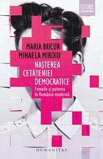 Nașterea cetățeniei democratice. Femeile și puterea în România modernă, de Mihaela Miroiu și Maria Bucur
