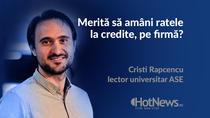 Merita sa amani ratele la credite pe firma - Cristian Rapcencu
