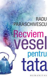Radu Paraschivescu, Recviem vesel pentru tata