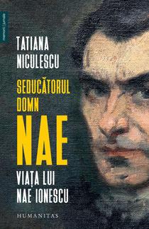 Tatiana Niculescu, Seducătorul domn Nae. Viața lui Nae Ionescu