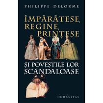 imparatese regine printese si povestile lor scandaloase