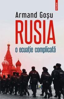 Armand Goșu- RUSIA. O ECUAȚIE COMPLICATĂ;