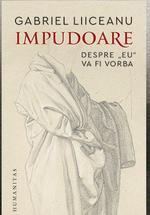 Impudoare, noul volum al lui G. Liiceanu